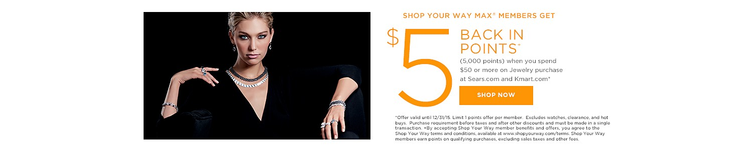 SHOP YOUR WAY MAX® MEMBERS GET $5 BACK IN POINTS (5,000 points) when you spend $50 or more on Jewelry purchase at Sears.com