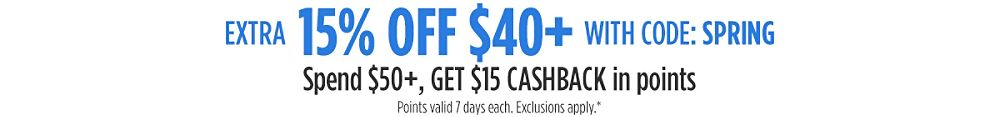 Extra 15% off $40+ with code: SPRING  Spend $50+, GET $15 CASHBACK in points