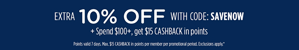 Extra 10% off with code: SAVENOW  + Spend $100+, get $15 CASHBACK in points