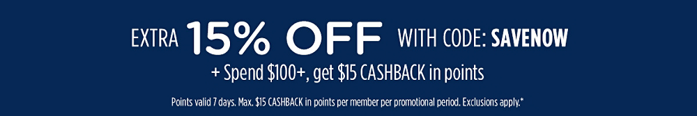 Extra 15% off with code: SAVENOW + Spend $100+, get $15 CASHBACK in points