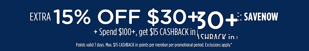 Extra 15% off $30+ with code: SAVENOW + Spend $100+, get $15 CASHBACK in points