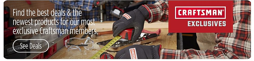 Craftsman Exclusives | Saver Days On Now! Unbeatable savings and member-exclusive deals | see deals