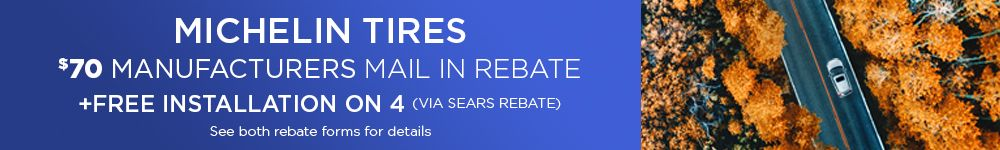 Get FREE installation by rebate from Sears + $70 manufacturer rebate when you buy 4 Michelin tires.  Installation required.