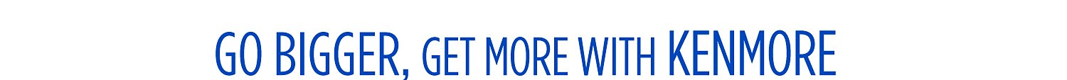 Get More with Kenmore