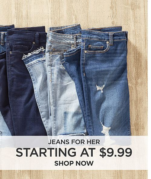 Jeans for her starting at $9.99. Shop now
