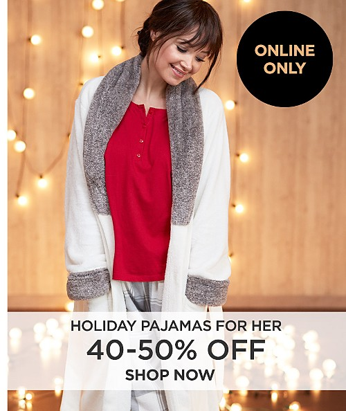 Online Only! 40% - 50% off Holiday pajamas for her. Shop now