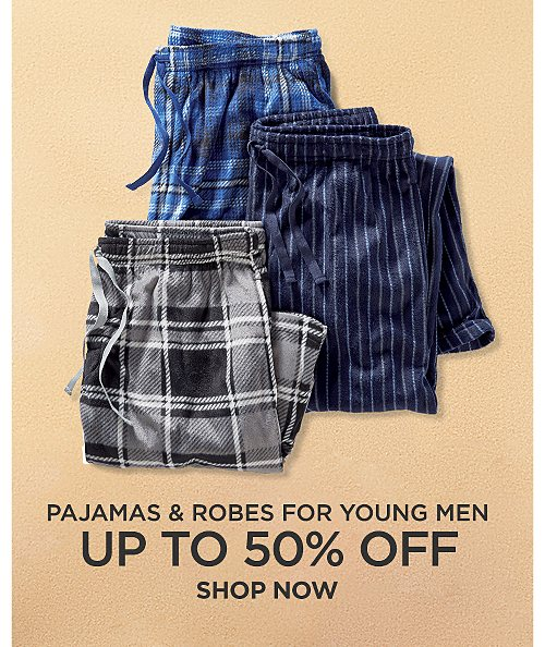 Up to 50% off Pajamas and Robes. Shop now