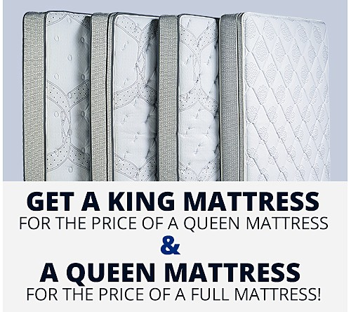 Get a King Mattress for the Price of a Queen Mattress & a Queen Mattress for the Price of a Full Mattress