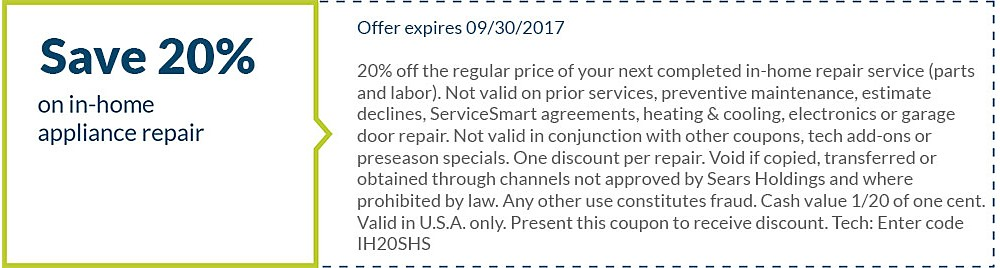 **10% off the regular price of your next completed in-home repair service (parts and labor). Not applicable to prior purchases or ServiceSmart agreements. Not valid in conjunction with other coupons or preseason specials. One discount per purchase. Void where prohibited by law. Any other use constitutes fraud. Valid in U.S.A. only.©Sears.