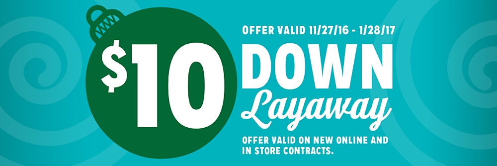 One Penny Down for new online layaway contracts created 11//15/ All fees nonrefundable. Service and cancellation fees apply. No cancellation fees in Ohio. Layaway requires biweekly payments. Total amount due spread over 4 biweekly payments for an 8-week contract or 6 biweekly payments for a week contract.