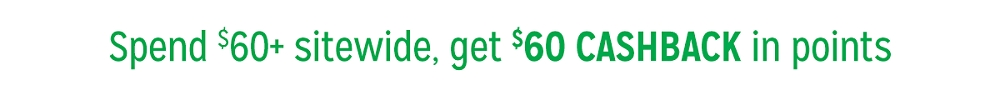Spend $60+ sitewide, get $60 CASHBACK in points