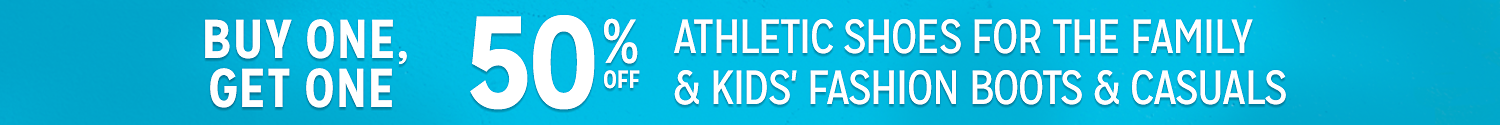 Buy one pair, get one 50% off family athletic shoes, kids' fashion boots & casuals