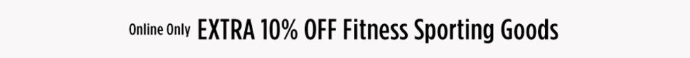 Online only! EXTRA 10% off Fitness & Sporting Goods