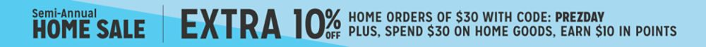 Extra 10% off home orders of $30+ with code PREZDAY