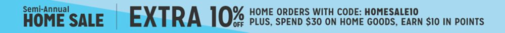 Extra 10% off home orders of $30+ with code HOMESALE10