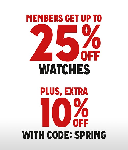 Members get up to 25% off watches + extra 10% off with code:  SPRING