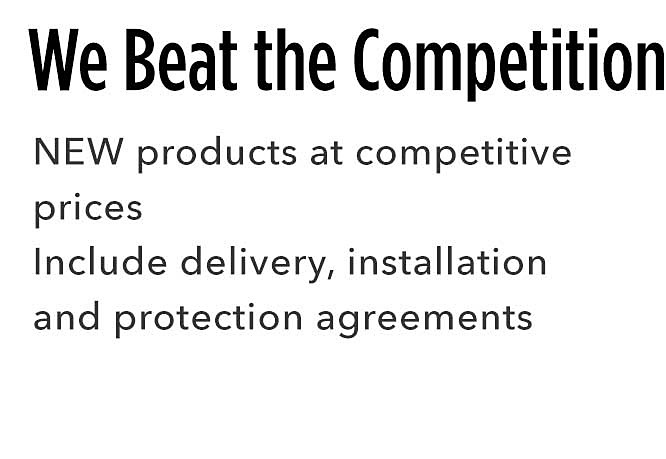 We Beat the Competition | New products at competitive prices | Include devliery, installation and protection agreements