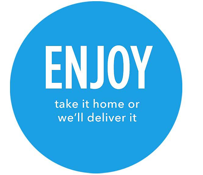 Enjoy | take it home we'll deliver it
