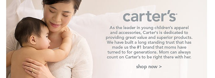Carter's | As the leader in young children's apparel and accessories, Carter's is dedicated to providing great value and superior products.  Wa have built a long standing trust that has made us the #1 brand that moms have turned to for generations.  Mom can always count on Carter's to be right there with her.