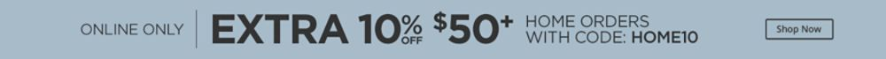 Extra 10% off $50 with code HOME10