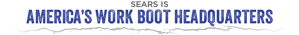 Sears is America's Work Boot Headquarters