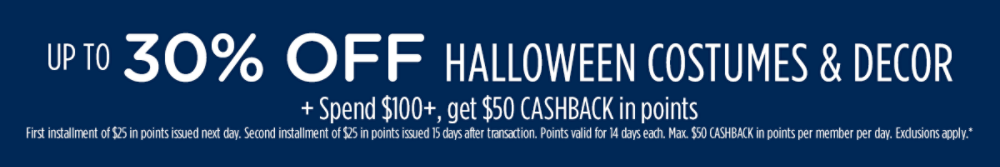 Up to 30% off Halloween costumes and decor plus Spend $100, get $50 CASHBACK in points
