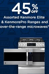 45% off Kenmore ranges and over the counter microwaves