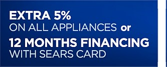 Extra 5% on all appliances or 12 months financing with Sears card