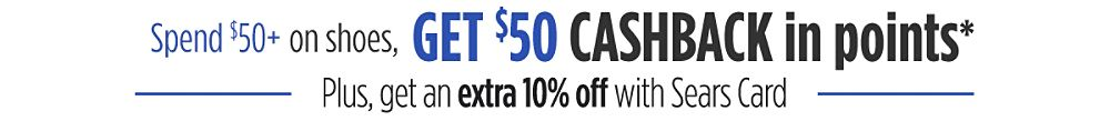 Spend $50+ Get $50 CASHBACK in points - Plus, get an extra 10% off clothing & shoes when you use a Sears card
