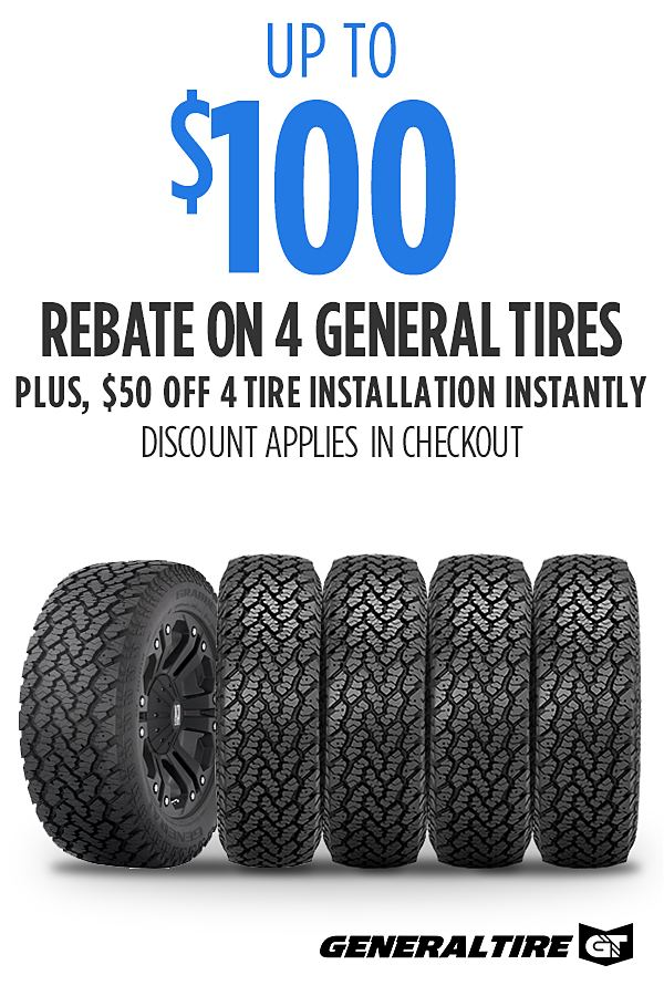 Get up to $100 rebate on 4 General Tire tires.  PLUS $50 off Installation on 4 Goodyear tires (applies in checkout on Payments & Billing page