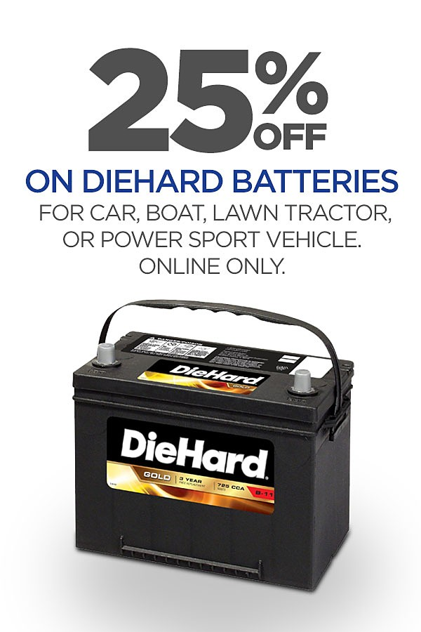 25% off DieHard Batteries for your car, SUV, Lawn Tractor, Marine, or Power Sport needs