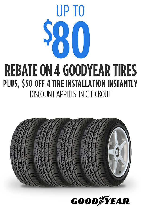 Up to $80 rebate on 4 Goodyear tires.  PLUS $50 off Installation on 4 Goodyear tires (applies in checkout on Payments & Billing page
