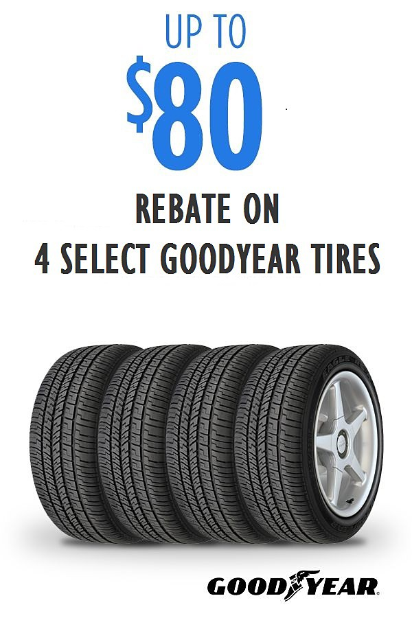 Up to $80 rebate on 4 select Goodyear tires!  See rebate form for details.
