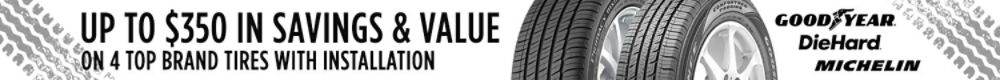 Up to $350 Savings & Value on 4 tires from top brands. Installation required. See details.