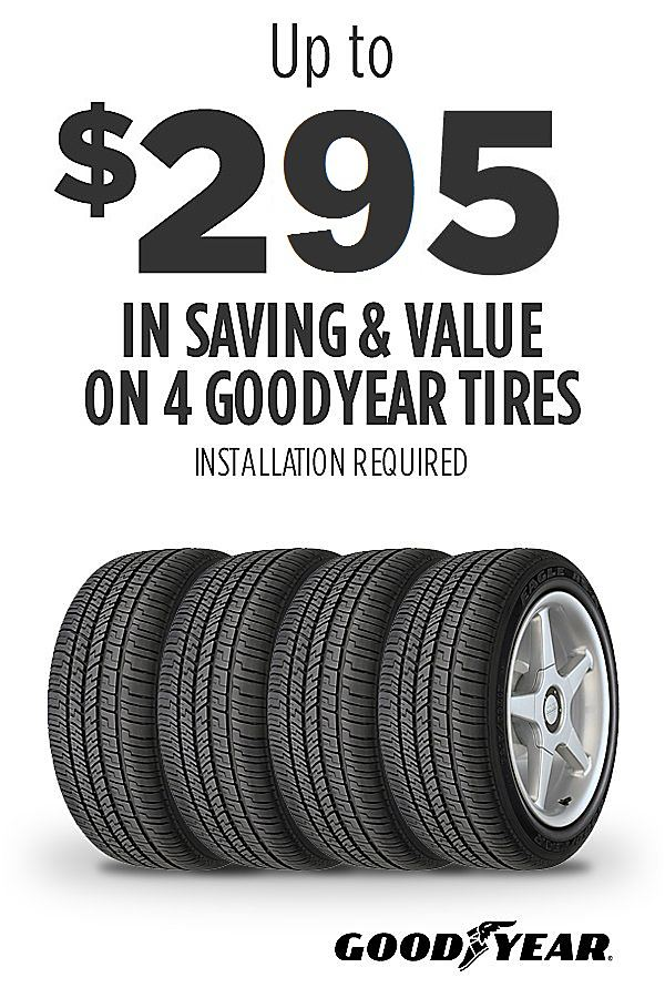 Up to $295 savings & value on 4 Goodyear tires. Installation required.