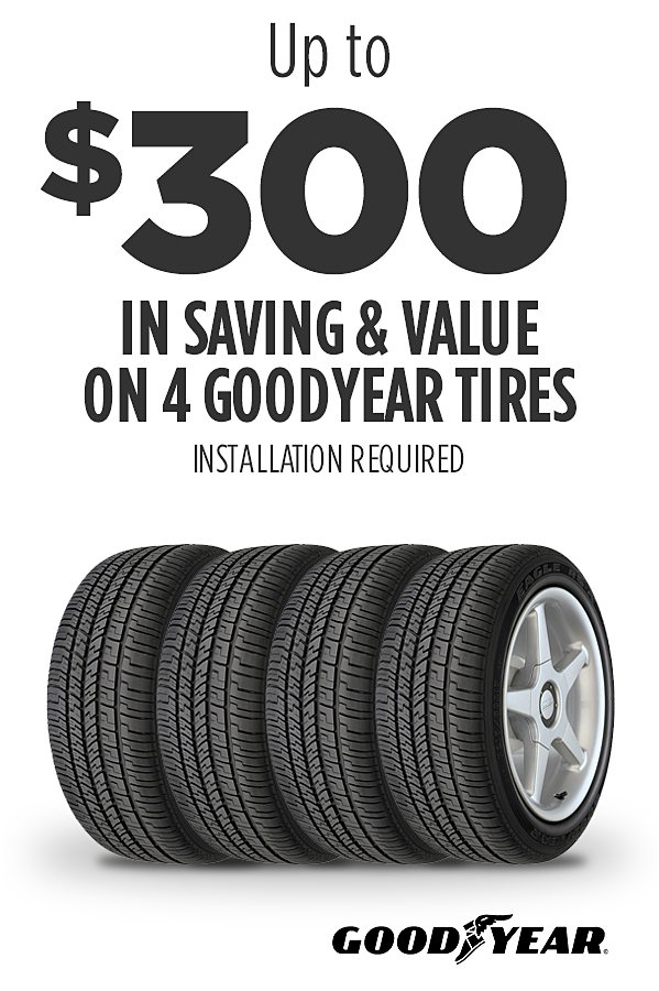 Up to $300 savings & value on 4 Goodyear tires. Installation required.