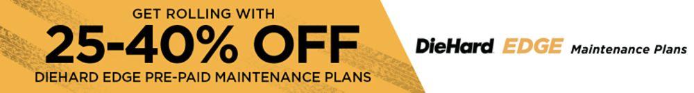 DieHard Edge Pre-Paid Maintenance Plans - 25%-40% off!