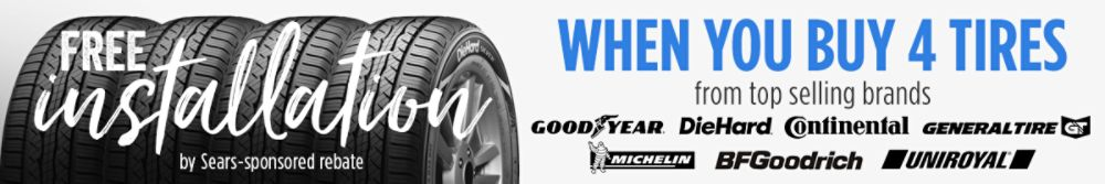FREE Installation by Sears-sponsored rebate when you buy 4 tires from your choice of 7 top-selling brands. Max rebate value $75.96.