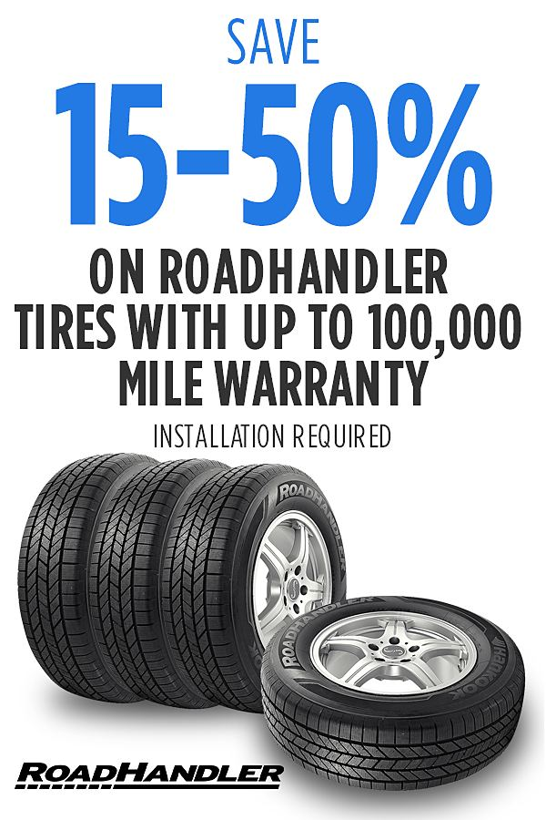 15%-50% off RoadHandler tires.  Online only pricing.  Installation required.
