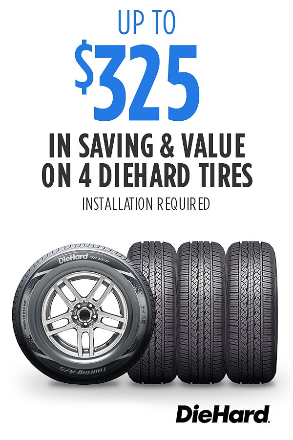 Up to $325 Savings & Value on set of 4 DieHard Tires. Installation required.
