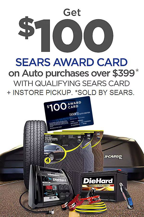 Get $100 Sears Award Card on Auto purchases over $399* with qualifying Sears Care + instore pickup.*
