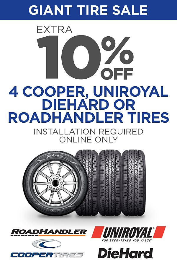 Extra 10% off 4 Cooper, Uniroyal, DieHard, or RoadHandler Tires. (Installation required)