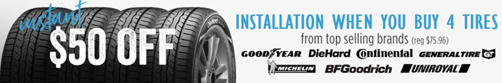 $50 OFF Installation instantly when you buy 4 tires from your choice of 7 top-selling brands. Applies in checkout on Payments & Billing page
