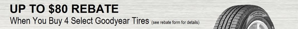 Up to $80 rebate on 4 select Goodyear tires (see rebate form for details)