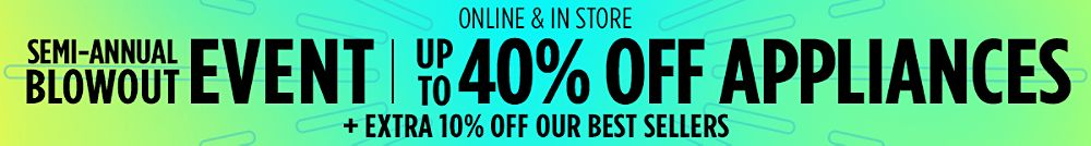 Up to 40% off appliances +  Extra 10% off our best sellers