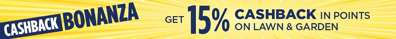 Get 15% CASHBACK in points on Lawn & Garden