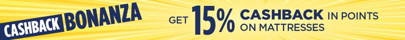 Cashback Bonanza!  Get 15% CASHBACK in Points on Mattresses
