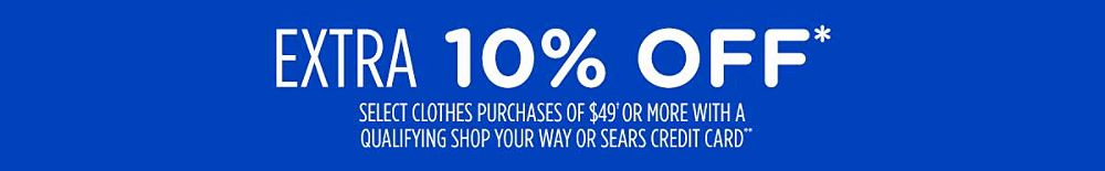 EXTRA 10% OFF* select clothes purchases of $49† with a qualifying Shop Your Way or Sears credit card**