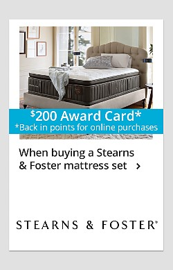 $200 Award Card (Back in Points for Online Purchases) with a Purchase of Stearns & Foster Mattress Set