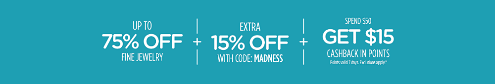 Up to 75% off fine jewelry + Extra 15% off with code: MADNESS + Spend $50, get $15 CASHBACK in points